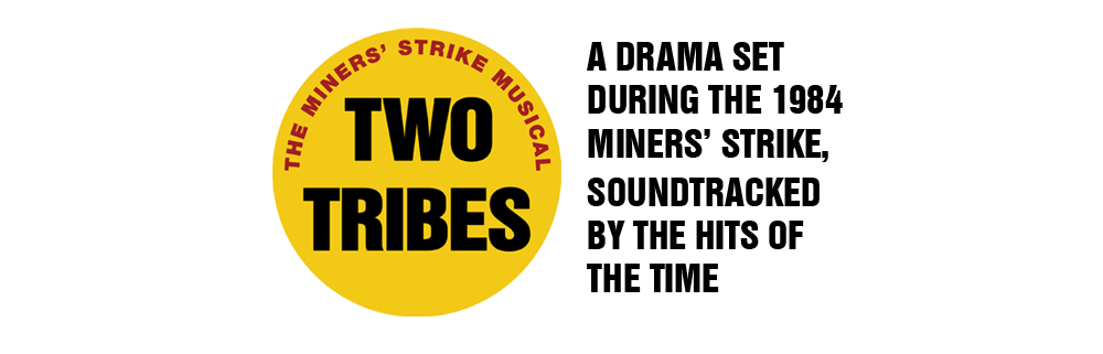 TWO TRIBES – The Miners' Strike Musical